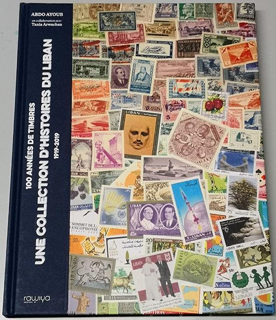 Livre 100 Années de Timbres - Une collection d'Histoires du Liban - 1919 / 2019